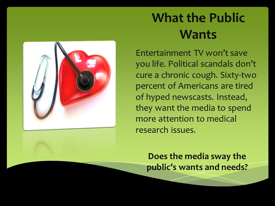 Does the media sway the public's wants and needs