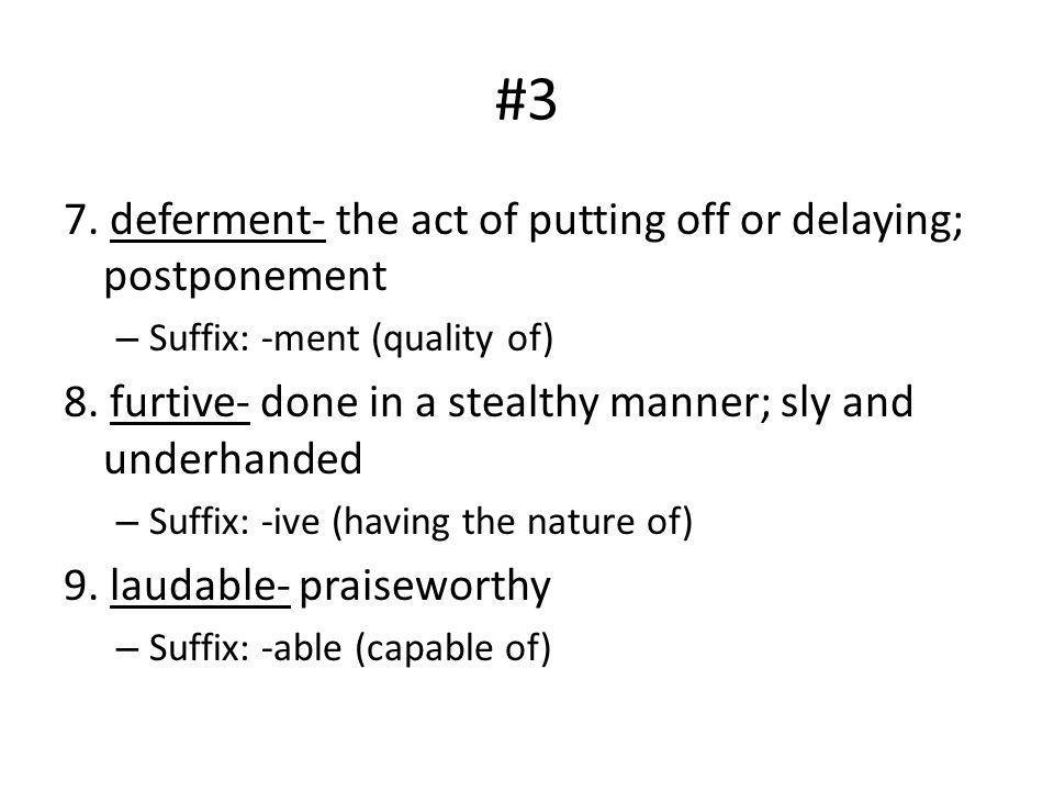 #3 7. deferment- the act of putting off or delaying; postponement