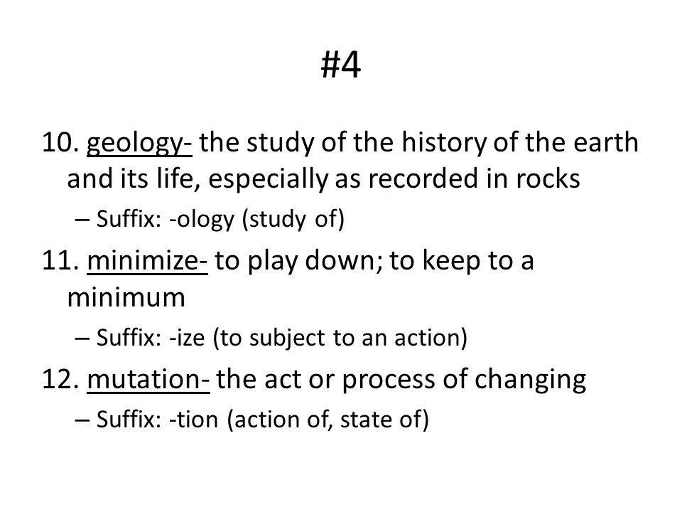#4 10. geology- the study of the history of the earth and its life, especially as recorded in rocks.