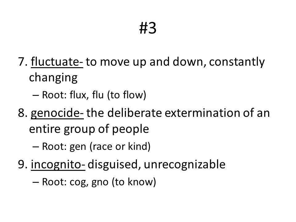 #3 7. fluctuate- to move up and down, constantly changing