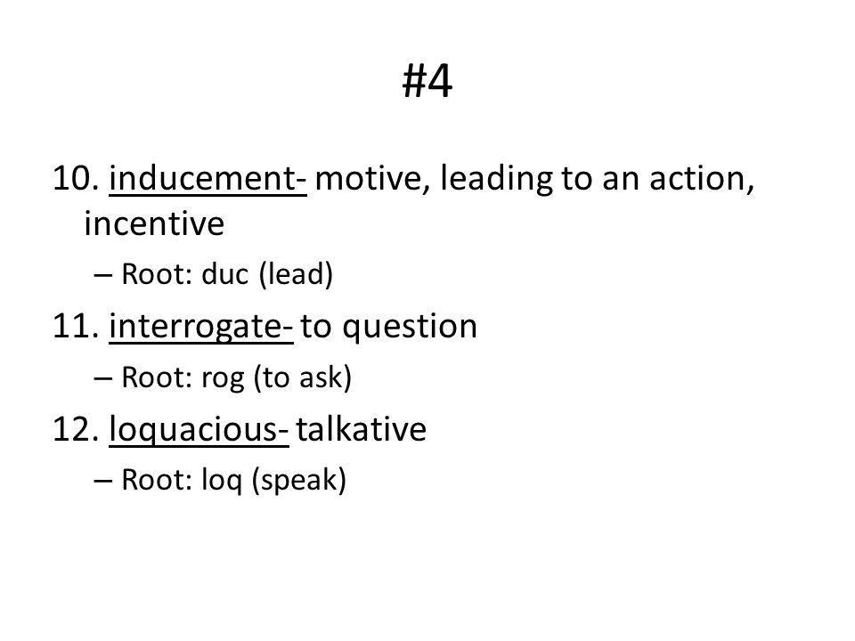 #4 10. inducement- motive, leading to an action, incentive