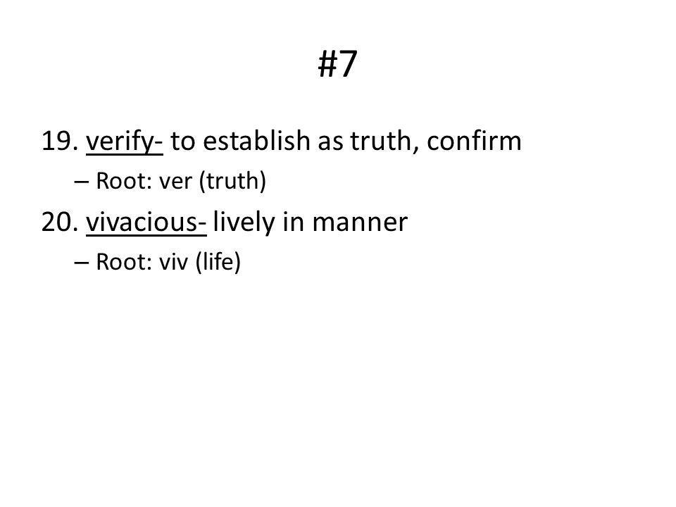 #7 19. verify- to establish as truth, confirm