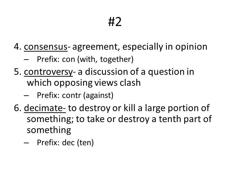 #2 4. consensus- agreement, especially in opinion
