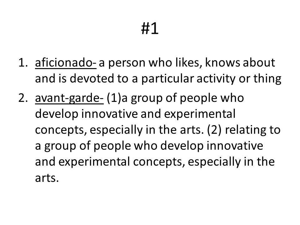 #1 aficionado- a person who likes, knows about and is devoted to a particular activity or thing.
