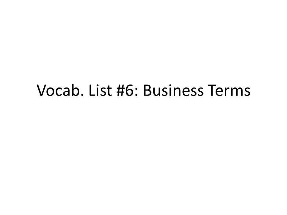 Vocab. List #6: Business Terms