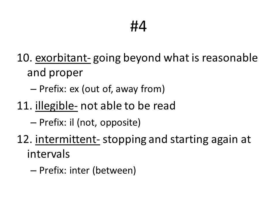#4 10. exorbitant- going beyond what is reasonable and proper