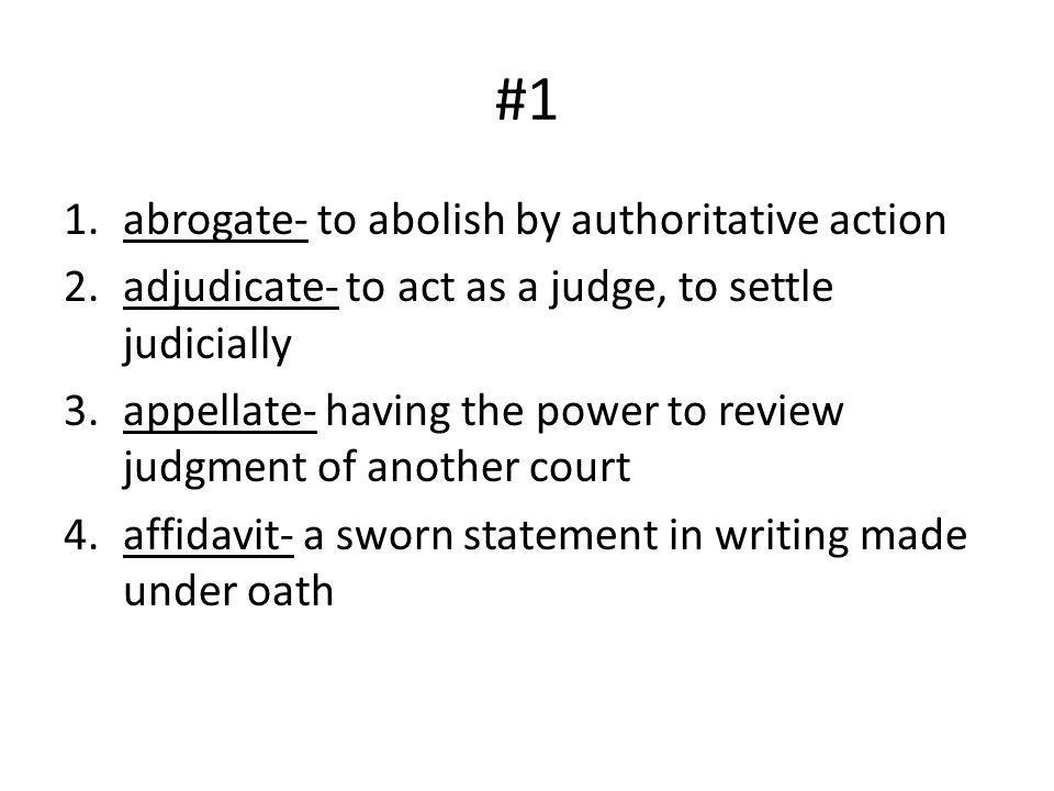 #1 abrogate- to abolish by authoritative action