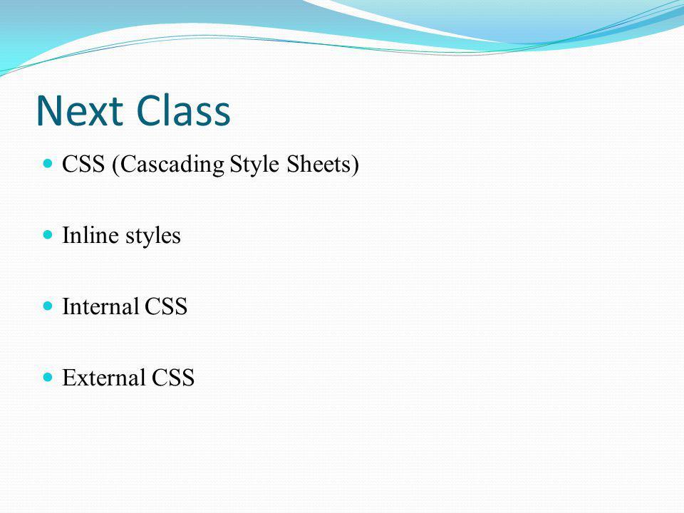 Next Class CSS (Cascading Style Sheets) Inline styles Internal CSS