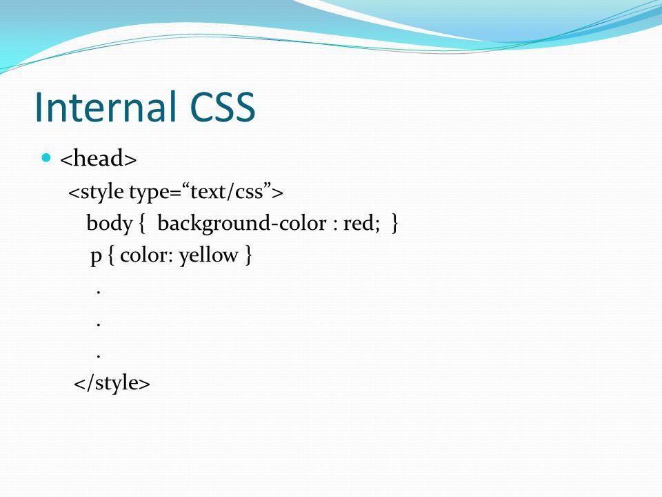 Internal CSS <head> <style type= text/css >