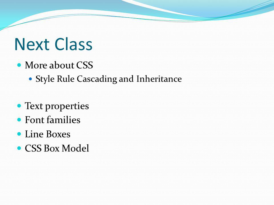 Next Class More about CSS Text properties Font families Line Boxes