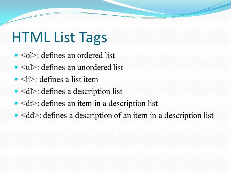 HTML List Tags <ol>: defines an ordered list