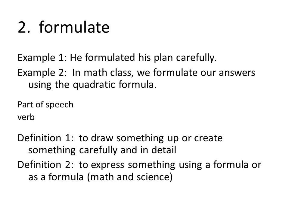 2. formulate Example 1: He formulated his plan carefully.