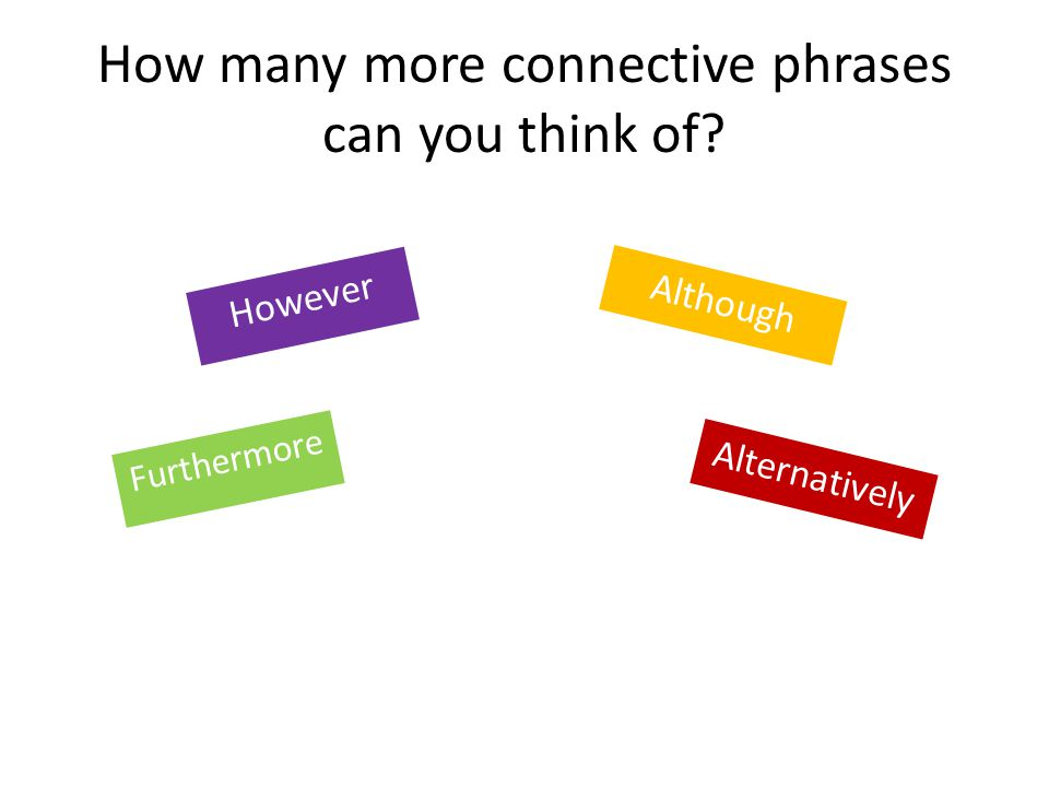How many more connective phrases can you think of