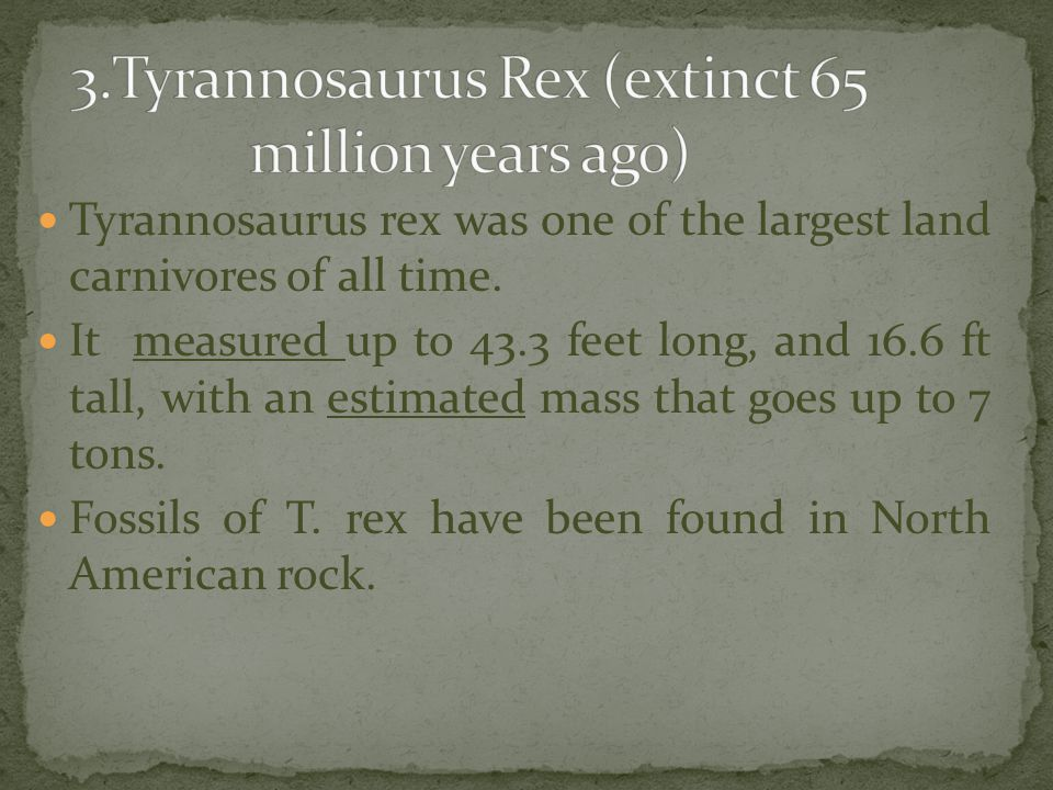 3.Tyrannosaurus Rex (extinct 65 million years ago)