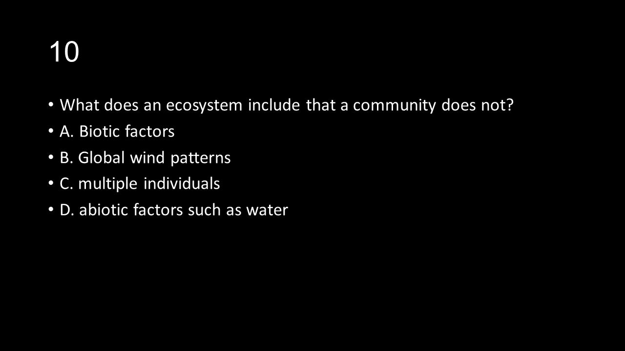10 What does an ecosystem include that a community does not
