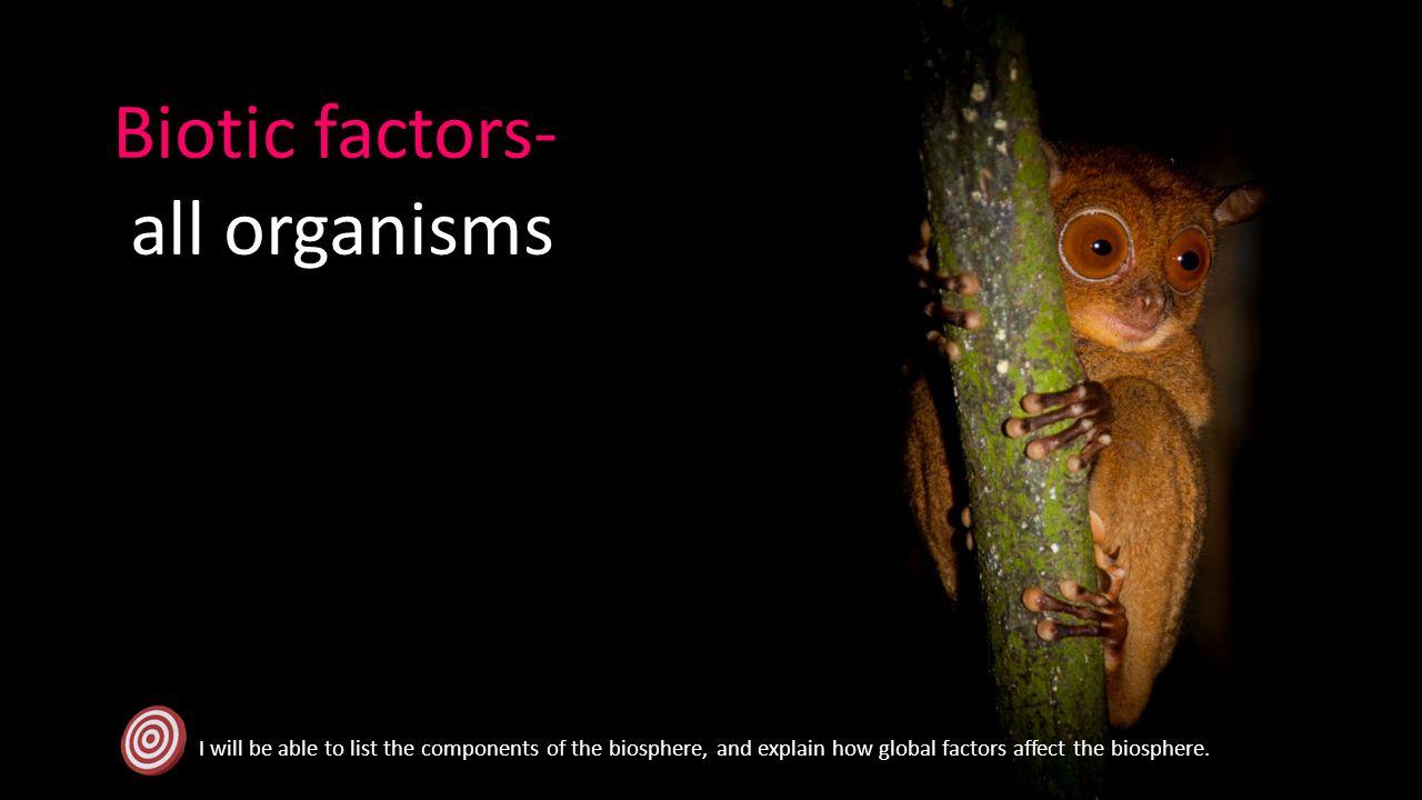 Biotic factors- all organisms