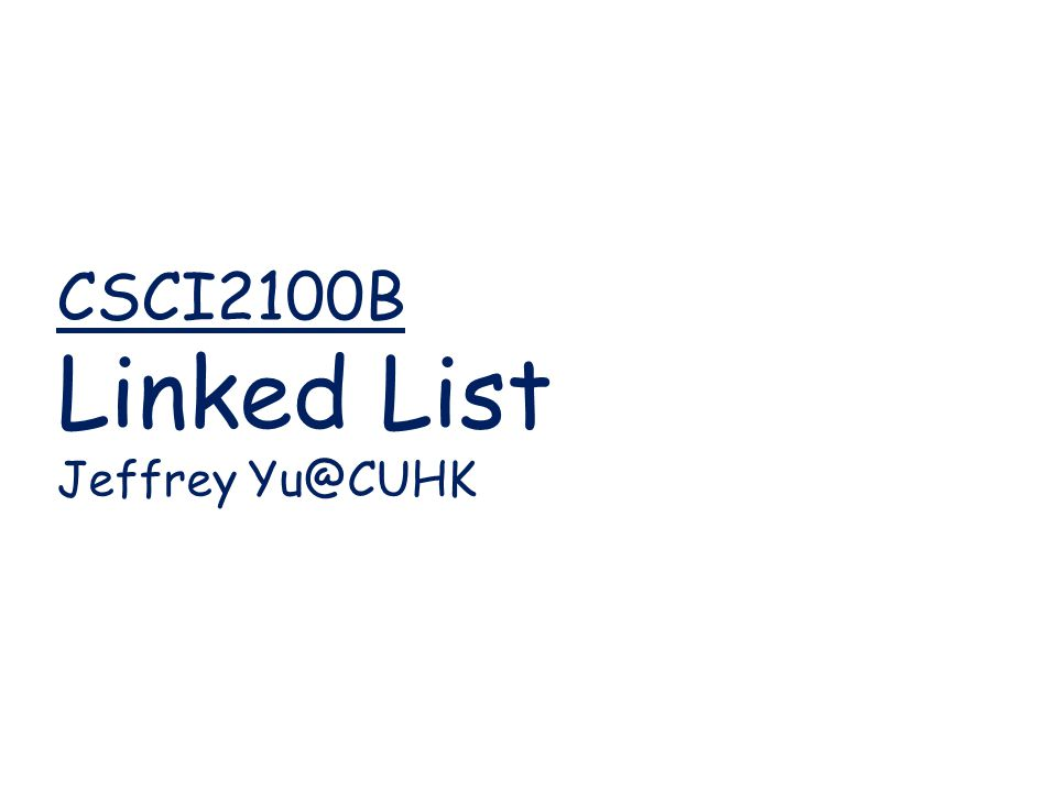 CSCI2100B Linked List Jeffrey Yu@CUHK
