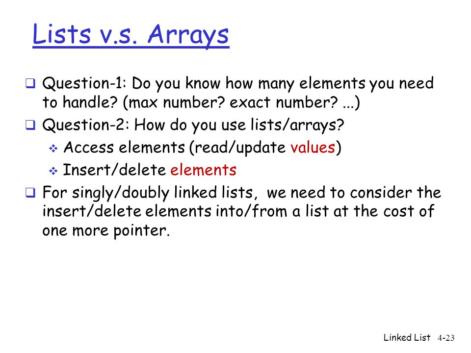 Lists v.s. Arrays Question-1: Do you know how many elements you need to handle (max number exact number ...)