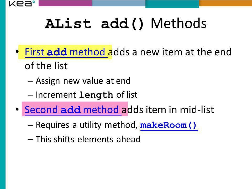 AList add() Methods First add method adds a new item at the end of the list. Assign new value at end.