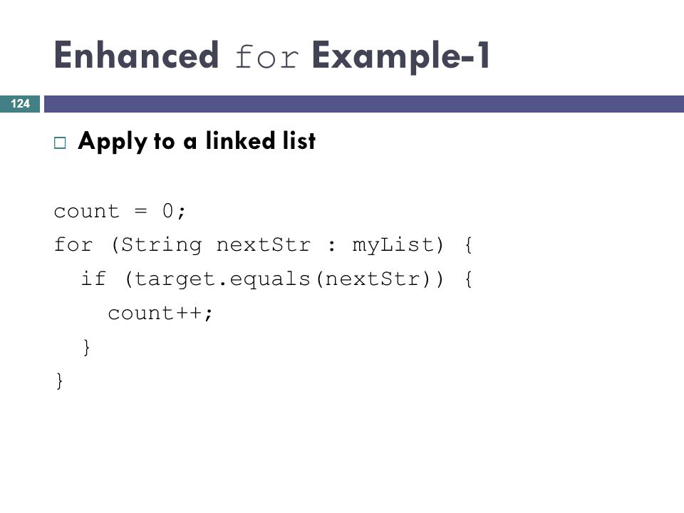 Enhanced for Example-1 Apply to a linked list count = 0;