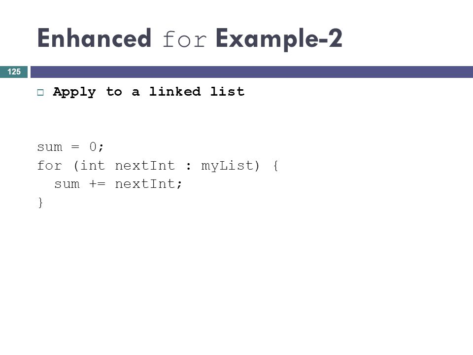 Enhanced for Example-2 Apply to a linked list sum = 0;