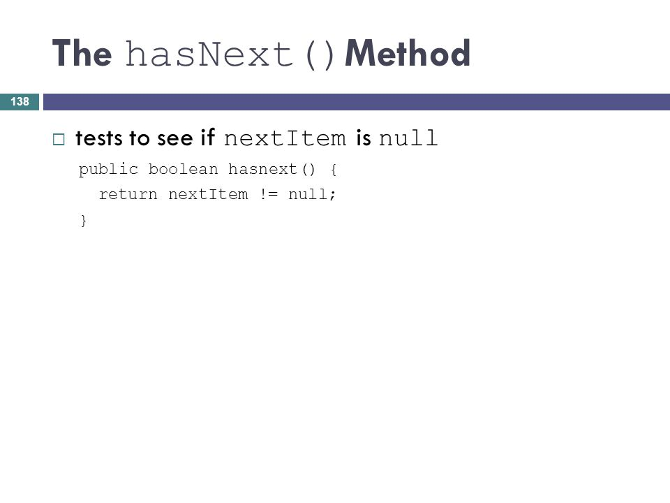 The hasNext()Method tests to see if nextItem is null