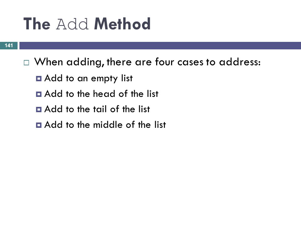 The Add Method When adding, there are four cases to address: