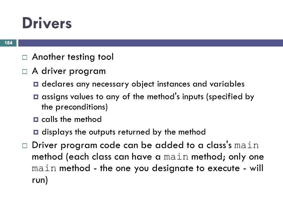 Drivers Another testing tool A driver program
