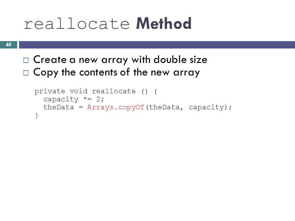reallocate Method Create a new array with double size