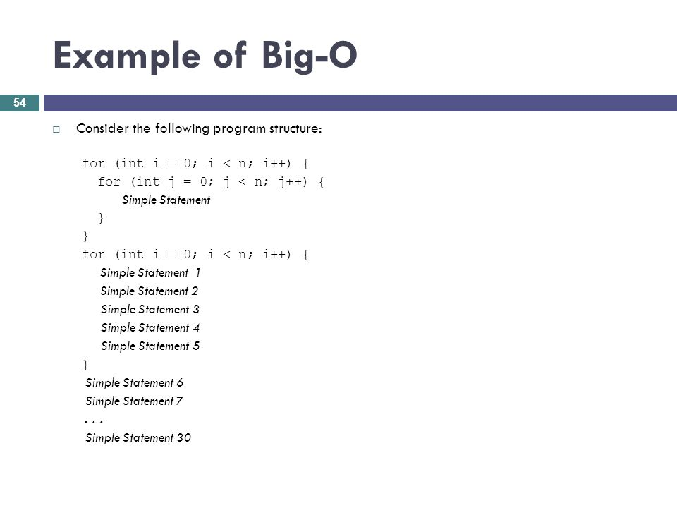 Example of Big-O Consider the following program structure: