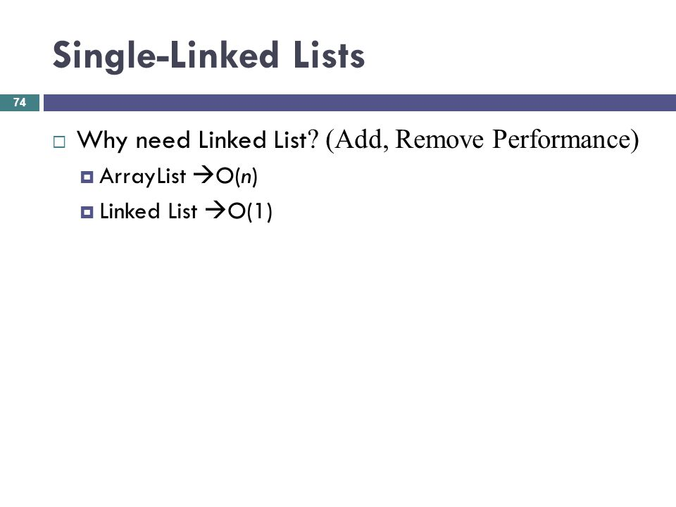 Single-Linked Lists Why need Linked List (Add, Remove Performance)