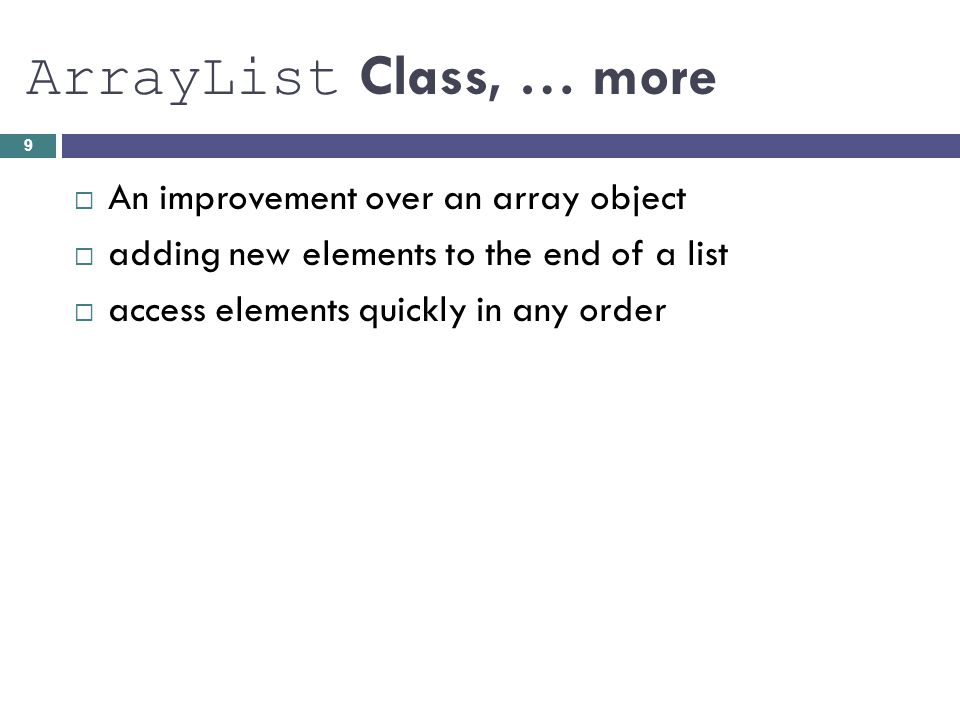 ArrayList Class, … more An improvement over an array object