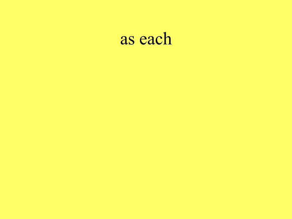 as each