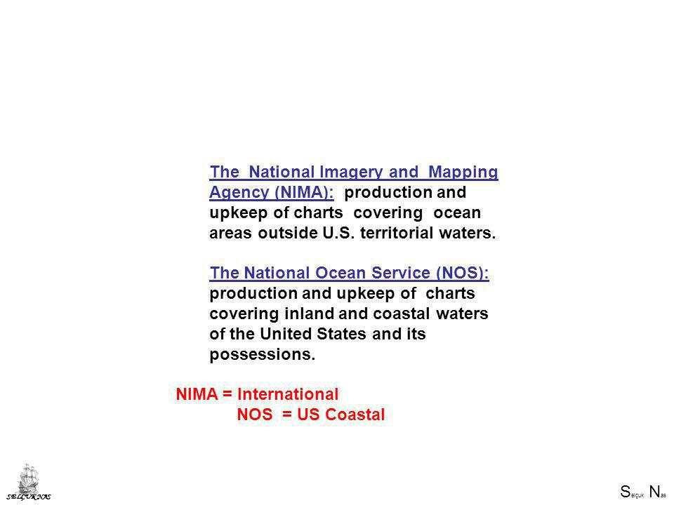 The National Imagery and Mapping Agency (NIMA): production and upkeep of charts covering ocean areas outside U.S. territorial waters.