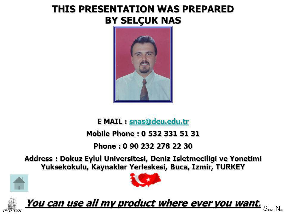 THIS PRESENTATION WAS PREPARED BY SELÇUK NAS