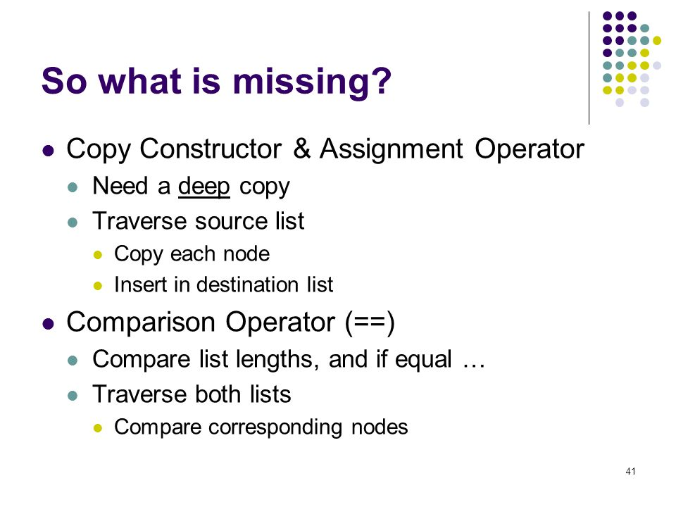 So what is missing Copy Constructor & Assignment Operator