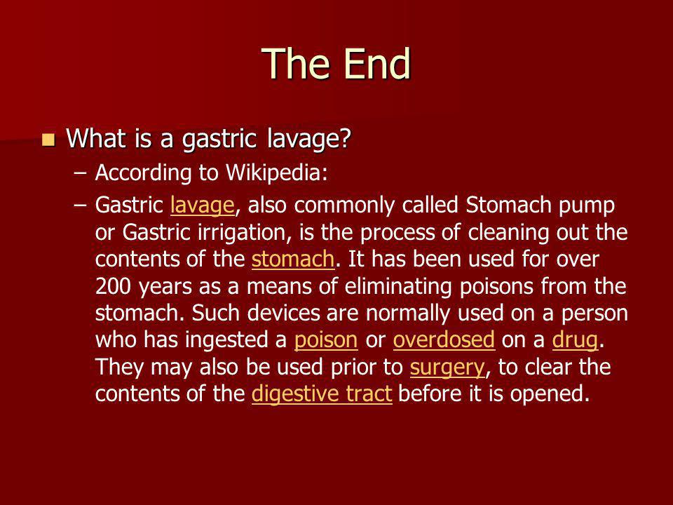 The End What is a gastric lavage According to Wikipedia: