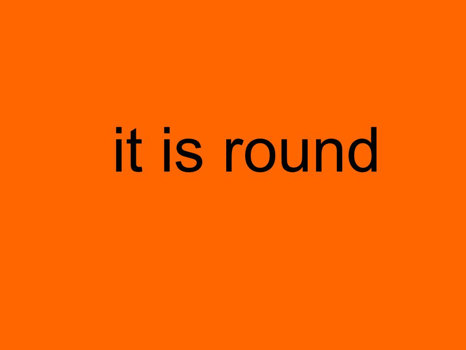 it is round