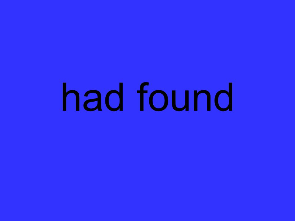 had found