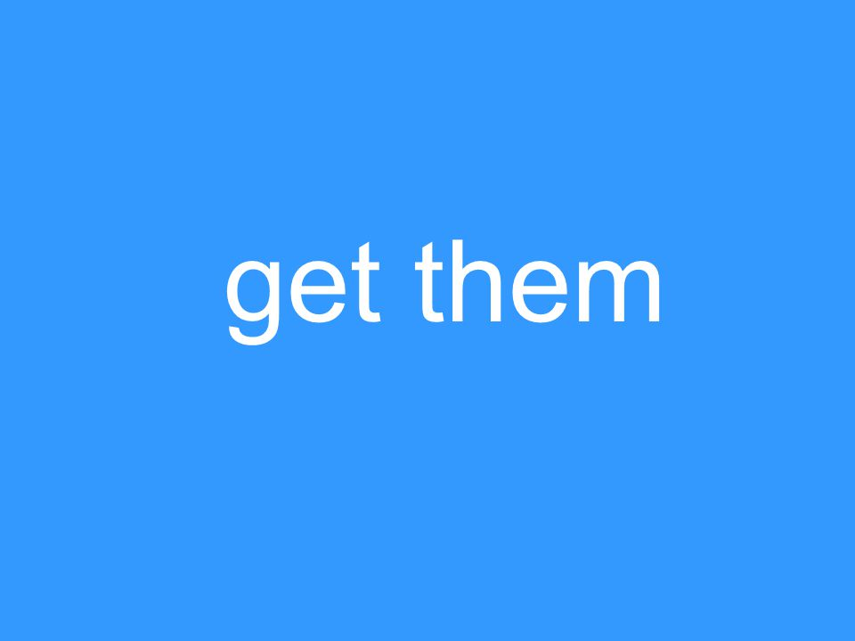 get them