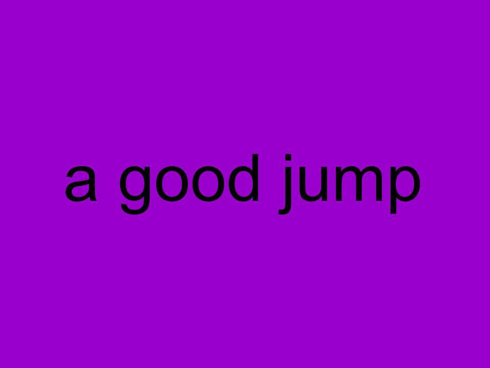 a good jump