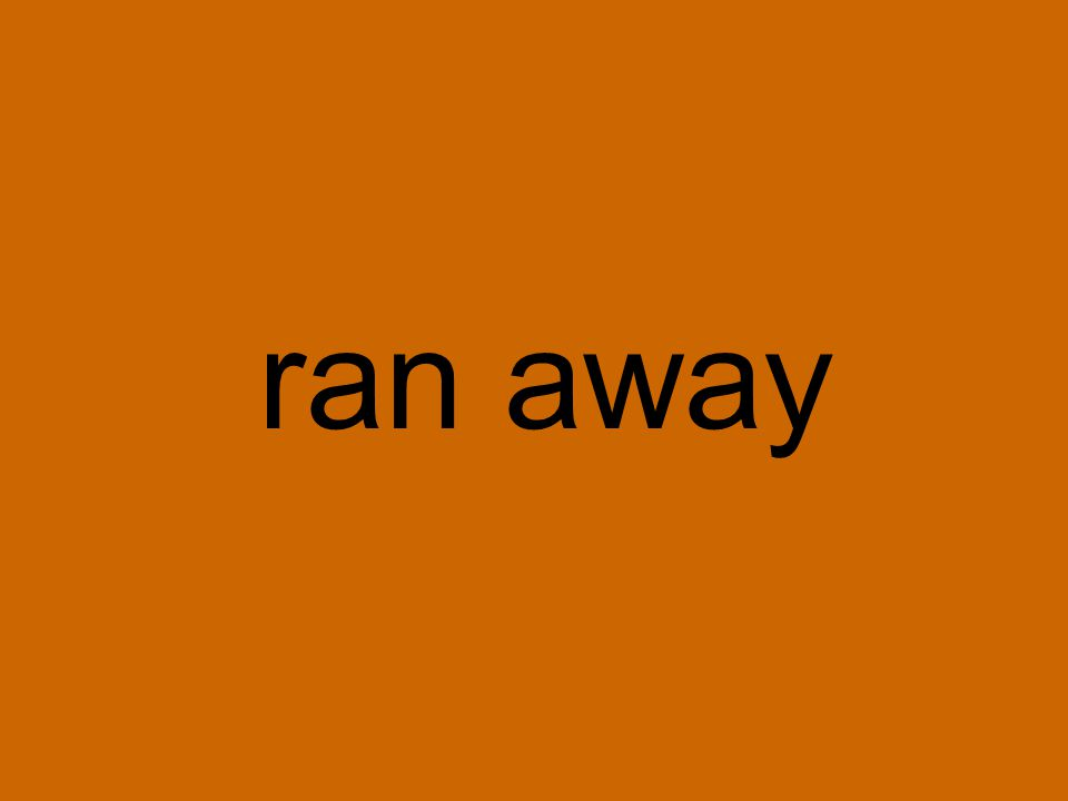 ran away