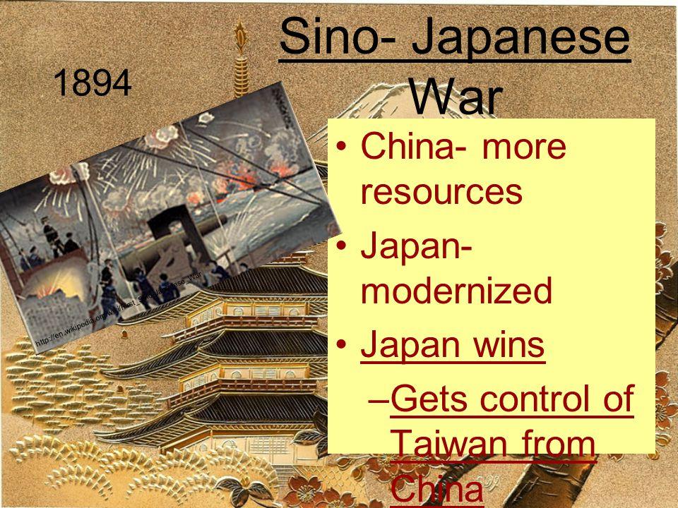 Sino- Japanese War 1894 China- more resources Japan- modernized