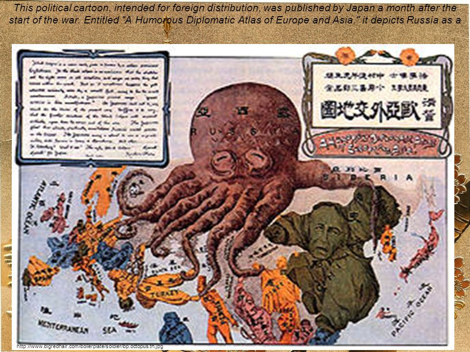 This political cartoon, intended for foreign distribution, was published by Japan a month after the start of the war. Entitled A Humorous Diplomatic Atlas of Europe and Asia, it depicts Russia as a black octopus.
