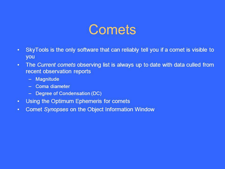 Comets SkyTools is the only software that can reliably tell you if a comet is visible to you.
