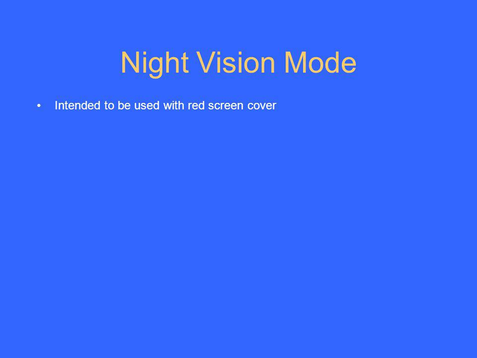 Night Vision Mode Intended to be used with red screen cover