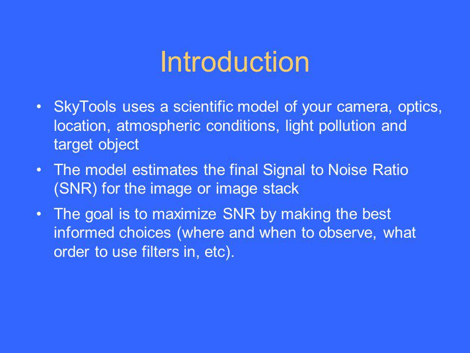 Introduction SkyTools uses a scientific model of your camera, optics, location, atmospheric conditions, light pollution and target object.