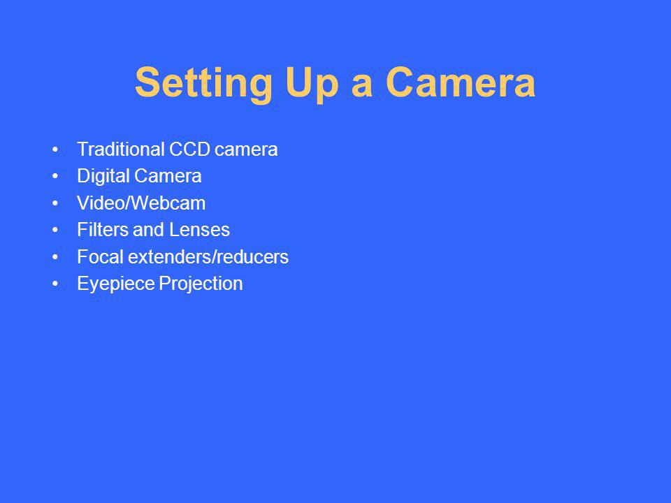 Setting Up a Camera Traditional CCD camera Digital Camera Video/Webcam