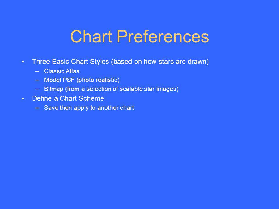 Chart Preferences Three Basic Chart Styles (based on how stars are drawn) Classic Atlas. Model PSF (photo realistic)