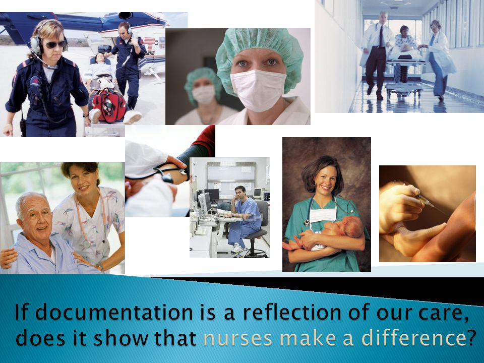 If documentation is a reflection of our care, does it show that nurses make a difference